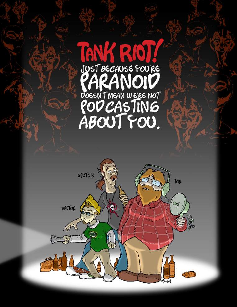 Tank Riot! Just because you're Paranoid doesn't mean we're not podcasting about you.